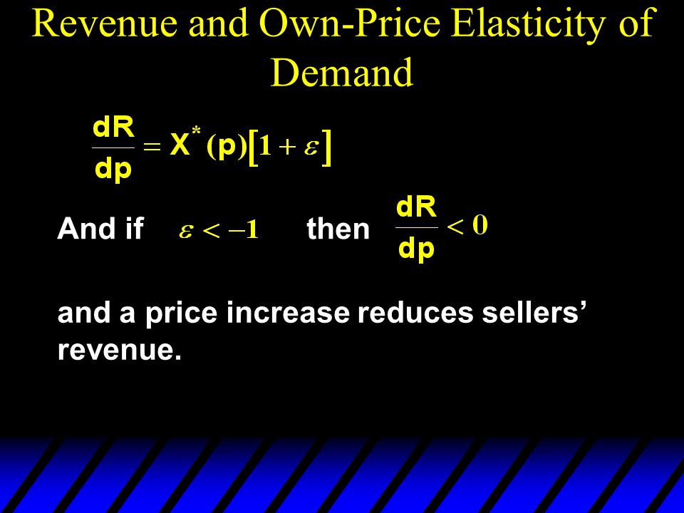 Revenue and Own-Price Elasticity of Demand And ifthen and a price increase reduces sellers revenue.