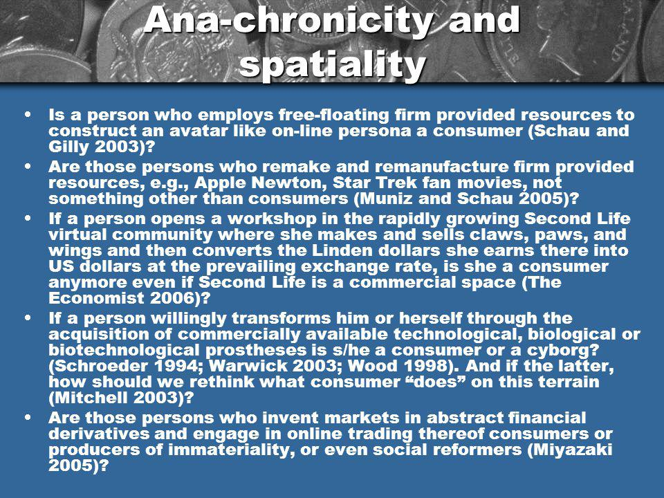 Ana-chronicity and spatiality Is a person who employs free-floating firm provided resources to construct an avatar like on-line persona a consumer (Schau and Gilly 2003).