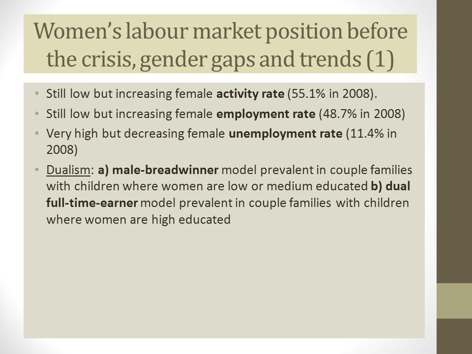 Womens labour market position before the crisis, gender gaps and trends (1) Still low but increasing female activity rate (55.1% in 2008). Still low b