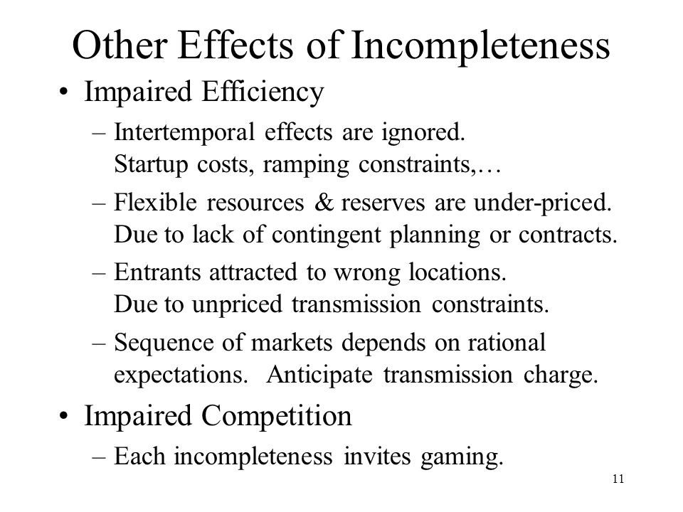 11 Other Effects of Incompleteness Impaired Efficiency –Intertemporal effects are ignored.