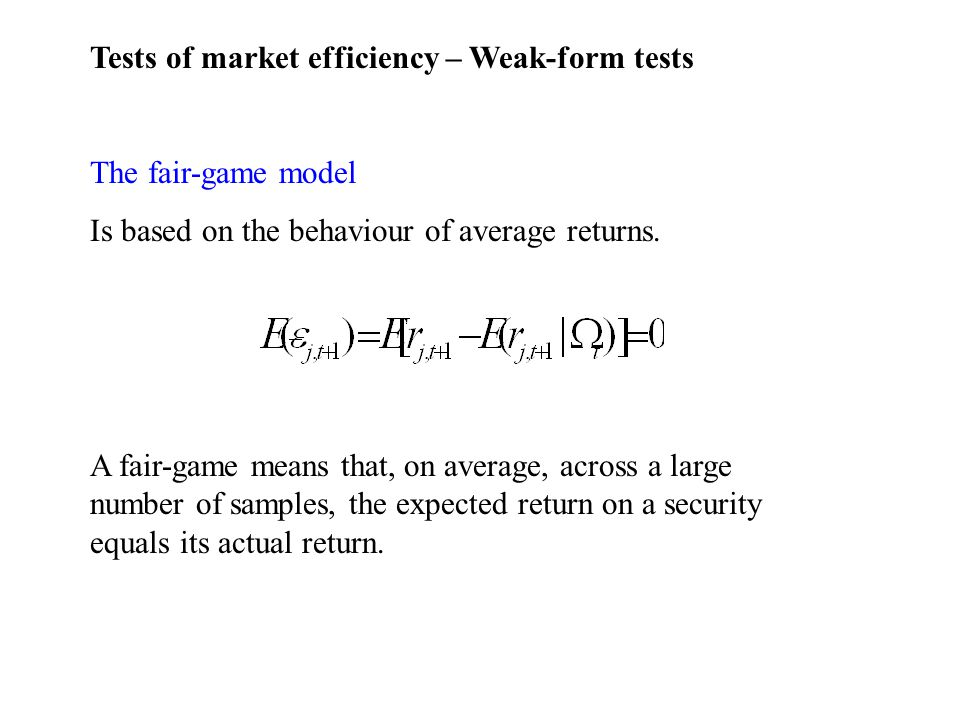 Tests of market efficiency – Weak-form tests The fair-game model Is based on the behaviour of average returns.