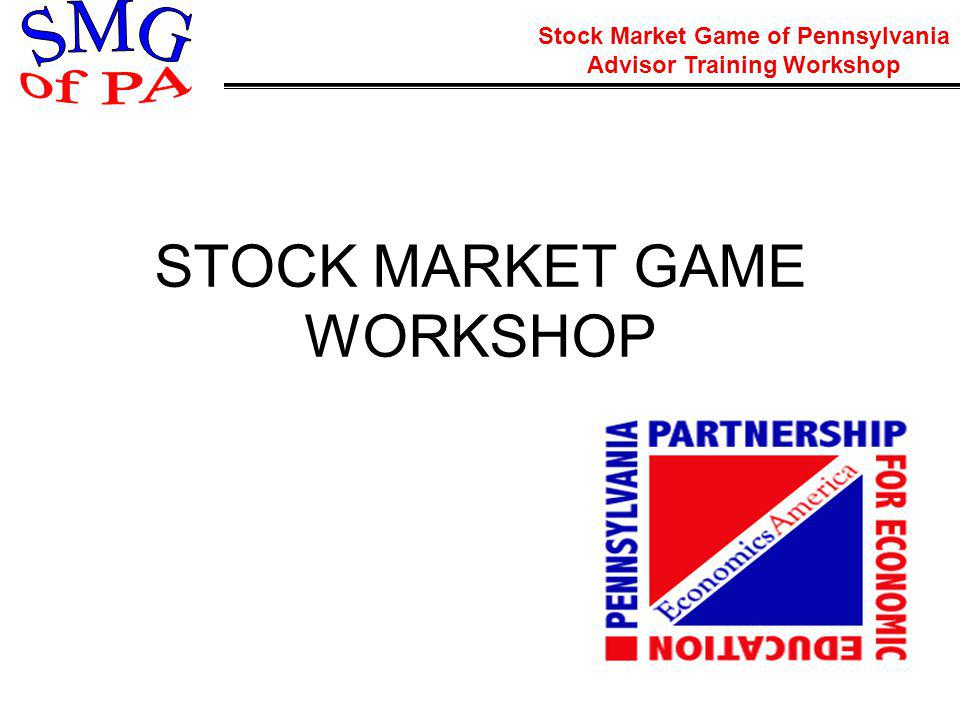 Stock Market Game of Pennsylvania Advisor Training Workshop Interdisciplinary Benefits of the Stock Market Game Mathematics Fractions Decimals Percentages Ratios Basic Computation Business Education Consumer Spending Decision Making Record Keeping Financial Planning