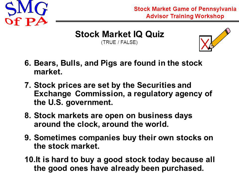 Stock Market Game of Pennsylvania Advisor Training Workshop Stock Market IQ Quiz (TRUE / FALSE) 6.