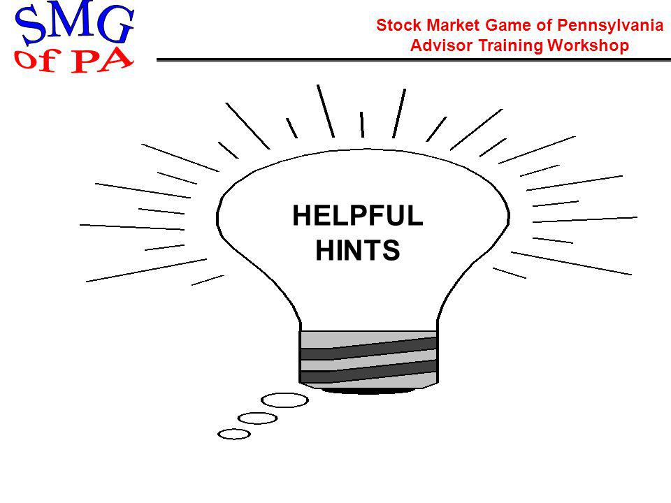 Stock Market Game of Pennsylvania Advisor Training Workshop HELPFUL HINTS