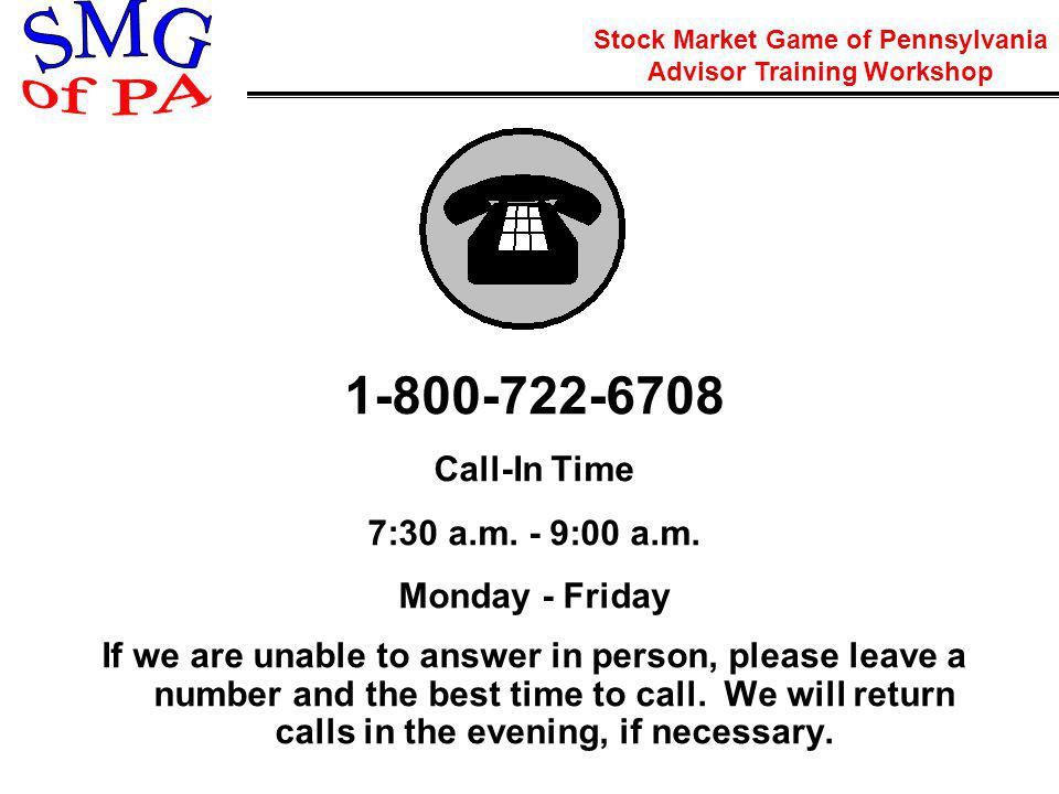 Stock Market Game of Pennsylvania Advisor Training Workshop 1-800-722-6708 Call-In Time 7:30 a.m.