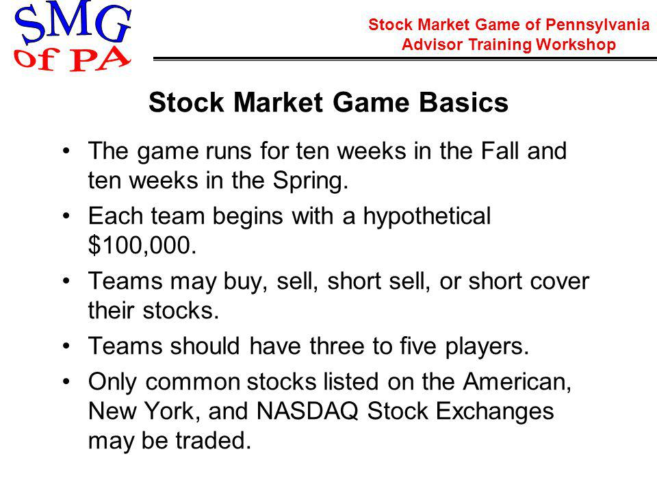 Stock Market Game of Pennsylvania Advisor Training Workshop Entire Team Research all holdings Identify possible stocks Collect company information Give rationale for making a trade Captain Conduct team meetings Determine consensus Correctly enter transactions on game site Treasurer Keep accurate record of all transactions Balance portfolio account Suggested Team Roles