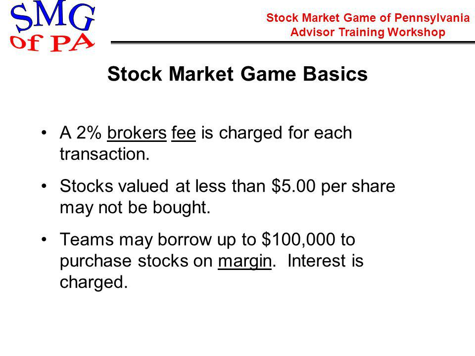 Stock Market Game of Pennsylvania Advisor Training Workshop Stock Market Game Basics To generate a portfolio, teams must enter a valid order (i.e.