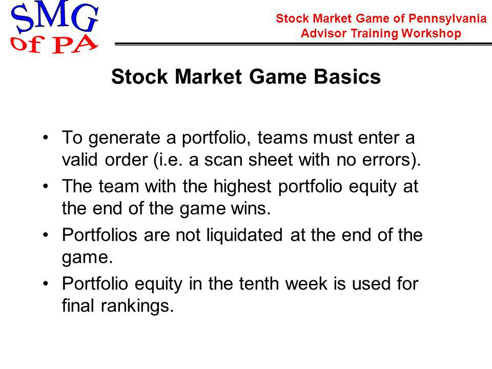 Stock Market Game of Pennsylvania Advisor Training Workshop What purpose does the Stock Market Game play in the classroom?