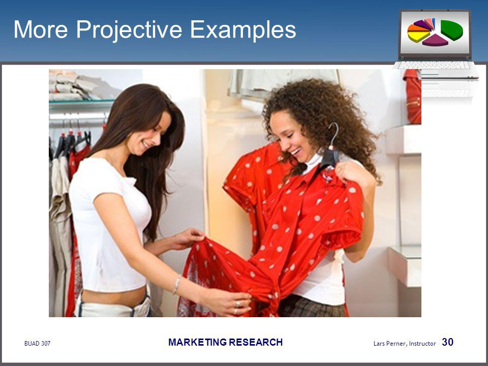 BUAD 307 MARKETING RESEARCH Lars Perner, Instructor 30 More Projective Examples