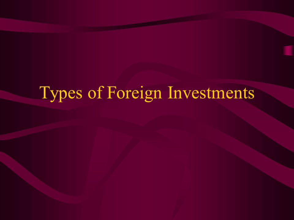 Motives for Foreign Direct Investments Earn higher returns from –higher growth rates abroad –more favorable tax treatment –greater availability of infrastructures Diversify risks.