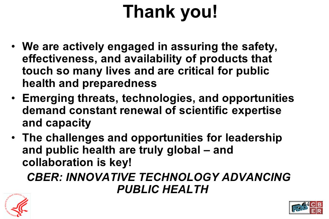 34 Thank you! We are actively engaged in assuring the safety, effectiveness, and availability of products that touch so many lives and are critical fo