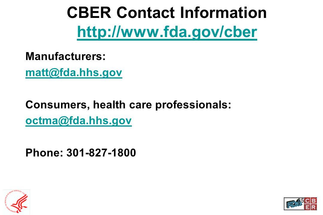 35 CBER Contact Information http://www.fda.gov/cber http://www.fda.gov/cber Manufacturers: matt@fda.hhs.gov Consumers, health care professionals: octm
