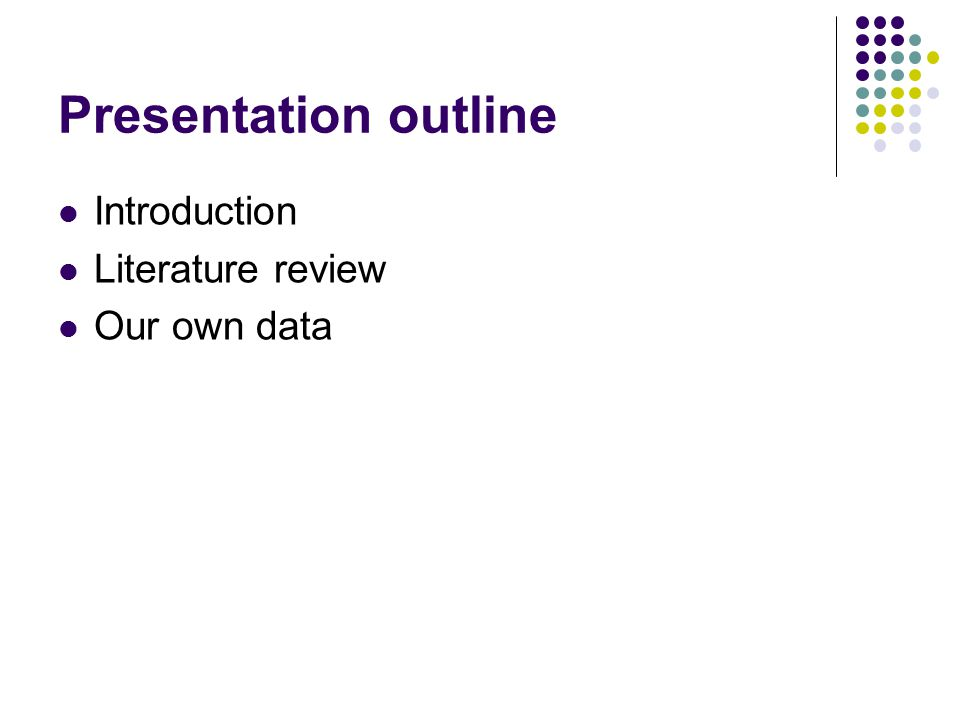 Presentation outline Introduction Literature review Our own data