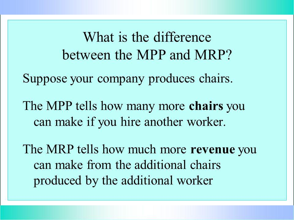 What is the difference between the MPP and MRP. Suppose your company produces chairs.