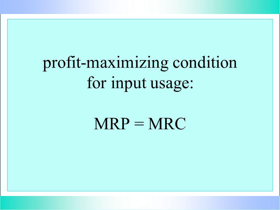 profit-maximizing condition for input usage: MRP = MRC