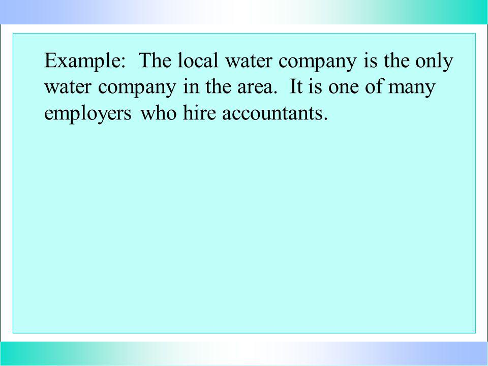 Example: The local water company is the only water company in the area.