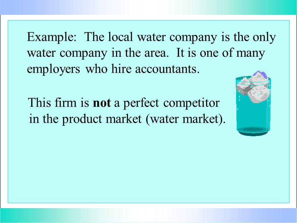 This firm is not a perfect competitor in the product market (water market).