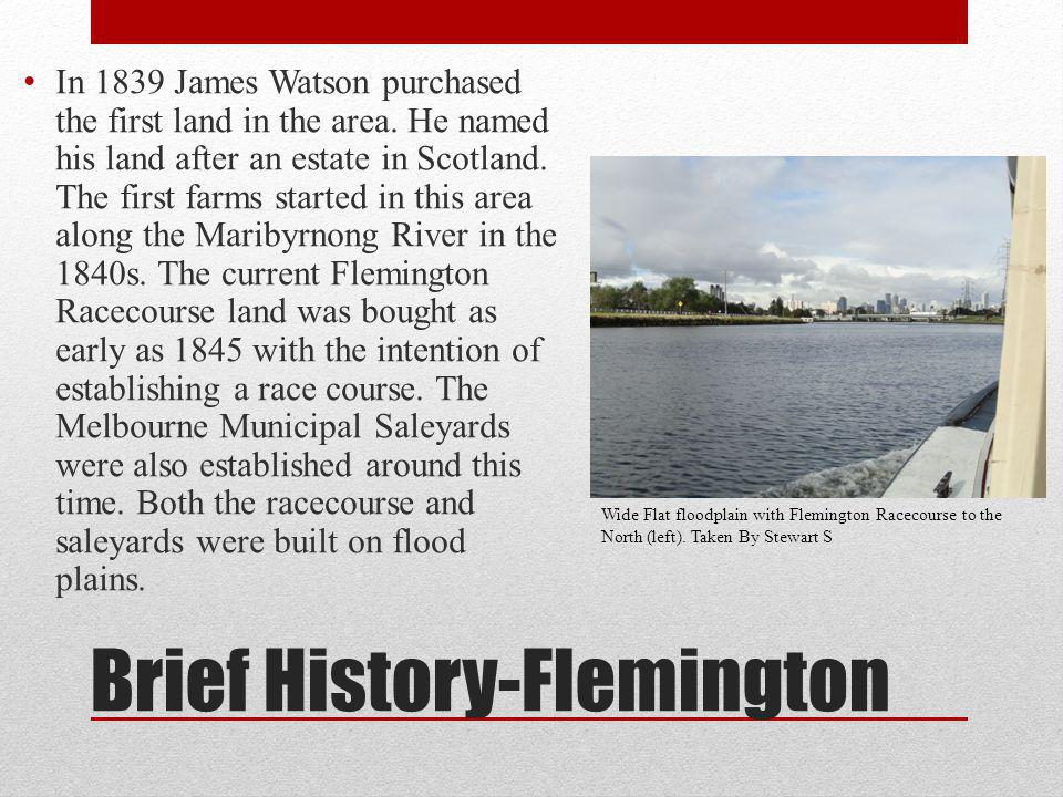 Brief History-Flemington In 1839 James Watson purchased the first land in the area. He named his land after an estate in Scotland. The first farms sta