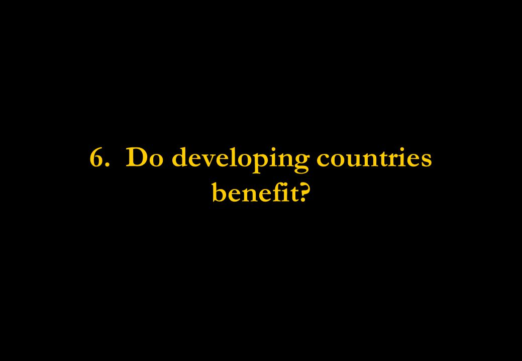 6. Do developing countries benefit?