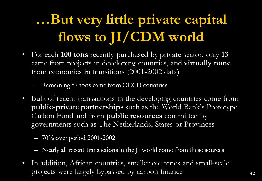 42 …But very little private capital flows to JI/CDM world For each 100 tons recently purchased by private sector, only 13 came from projects in develo