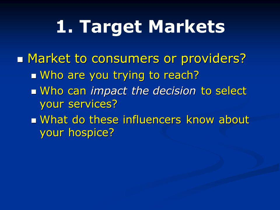 1. Target Markets Market to consumers or providers.