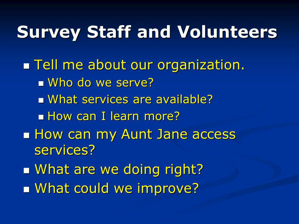Survey Staff and Volunteers Tell me about our organization.