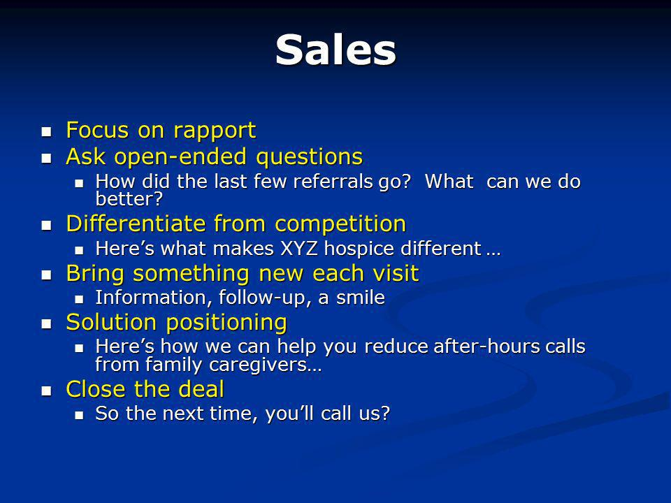 Sales Focus on rapport Focus on rapport Ask open-ended questions Ask open-ended questions How did the last few referrals go.