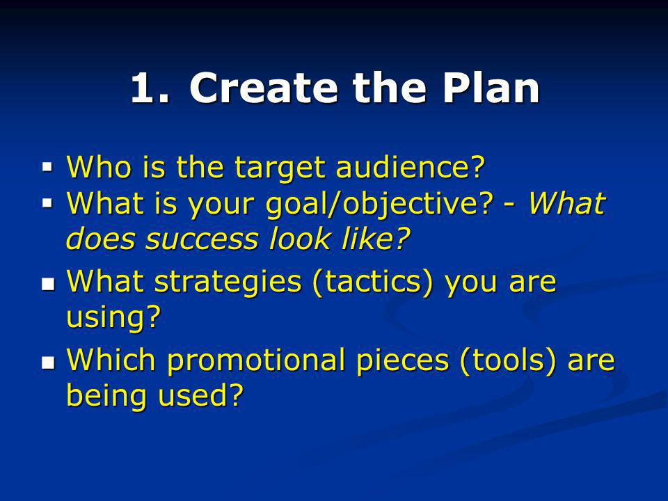 1.Create the Plan Who is the target audience. Who is the target audience.