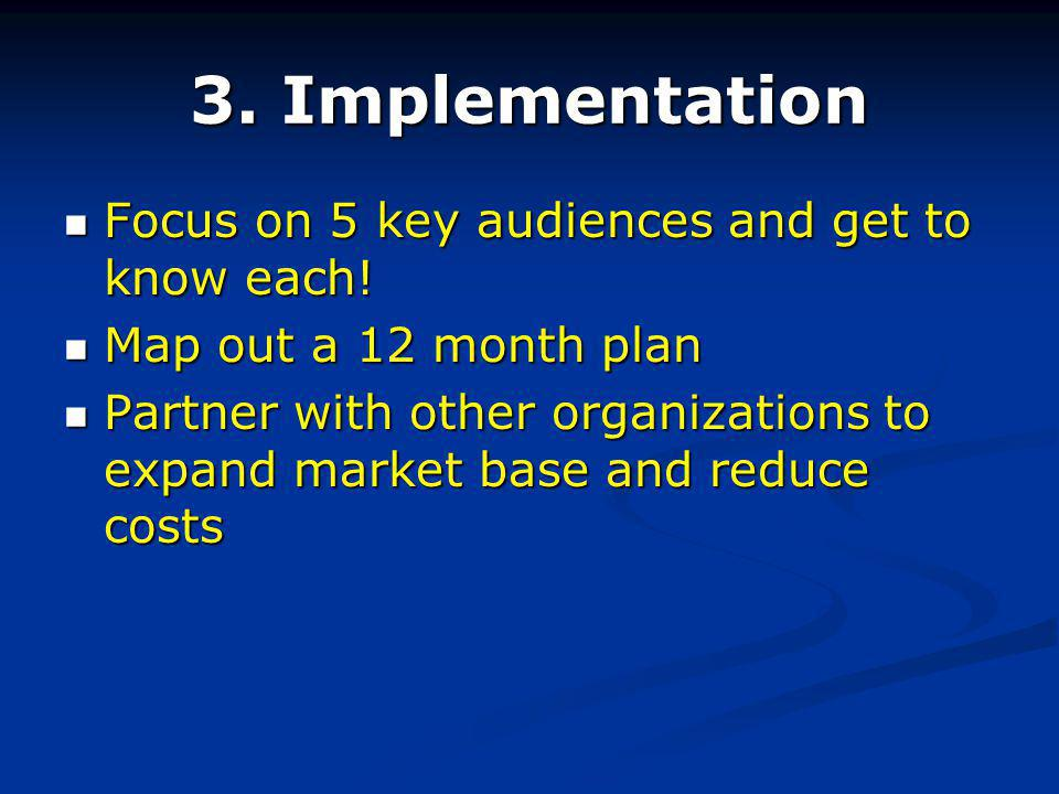 3. Implementation Focus on 5 key audiences and get to know each.