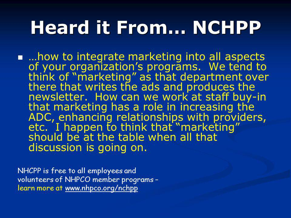 Heard it From… NCHPP …how to integrate marketing into all aspects of your organizations programs.