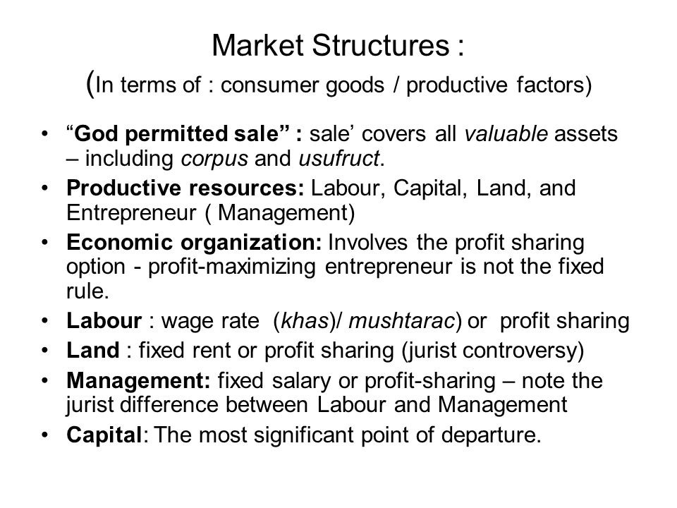 Market Structures : ( In terms of : consumer goods / productive factors) God permitted sale : sale covers all valuable assets – including corpus and u