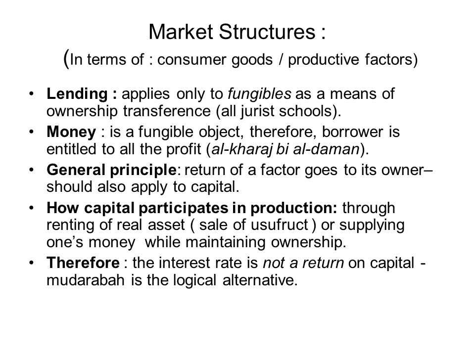 Market Structures : ( In terms of : consumer goods / productive factors) Lending : applies only to fungibles as a means of ownership transference (all jurist schools).