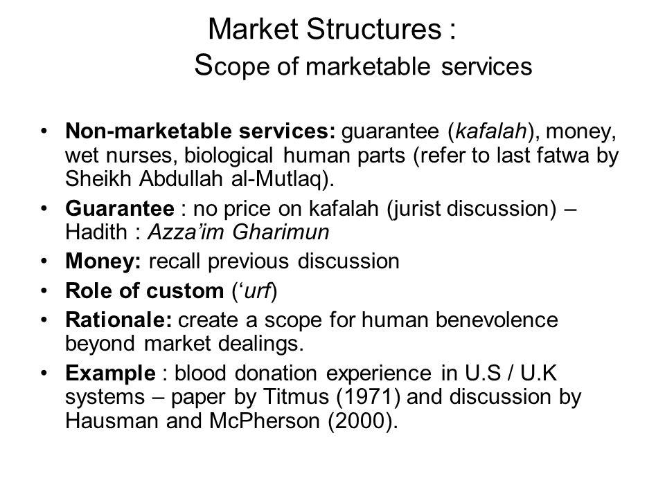 Market Structures : S cope of marketable services Non-marketable services: guarantee (kafalah), money, wet nurses, biological human parts (refer to la