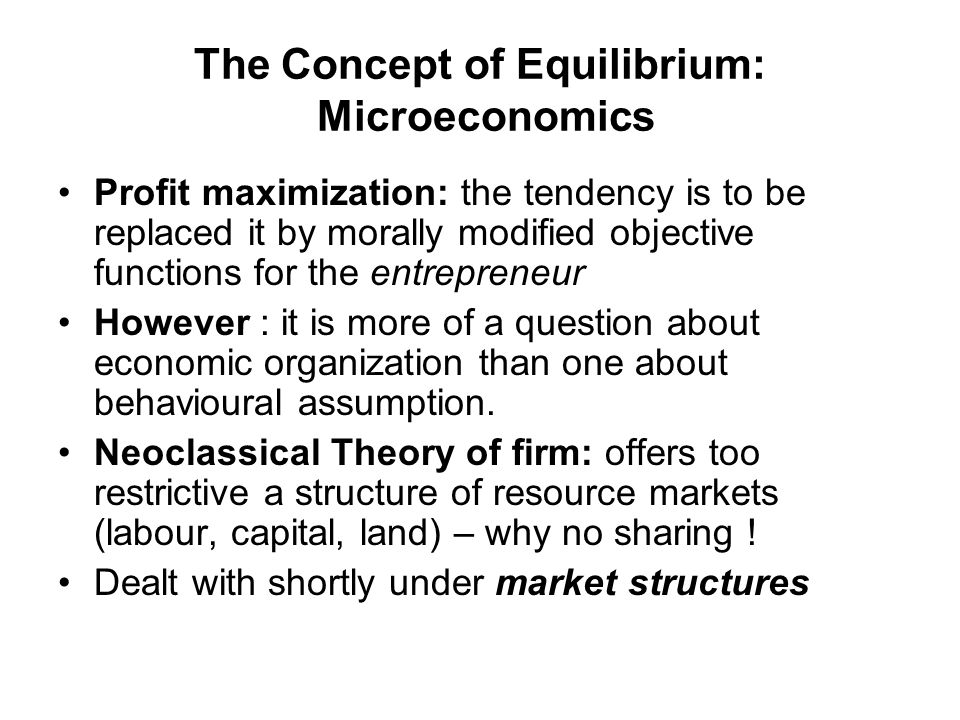 The Concept of Equilibrium: Microeconomics Profit maximization: the tendency is to be replaced it by morally modified objective functions for the entr