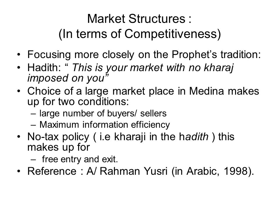 Market Structures : (In terms of Competitiveness) Focusing more closely on the Prophets tradition: Hadith: This is your market with no kharaj imposed