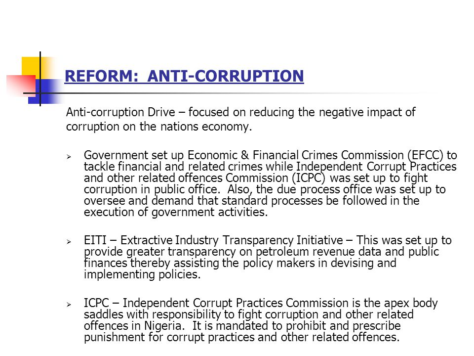 REFORM: ANTI-CORRUPTION Anti-corruption Drive – focused on reducing the negative impact of corruption on the nations economy.