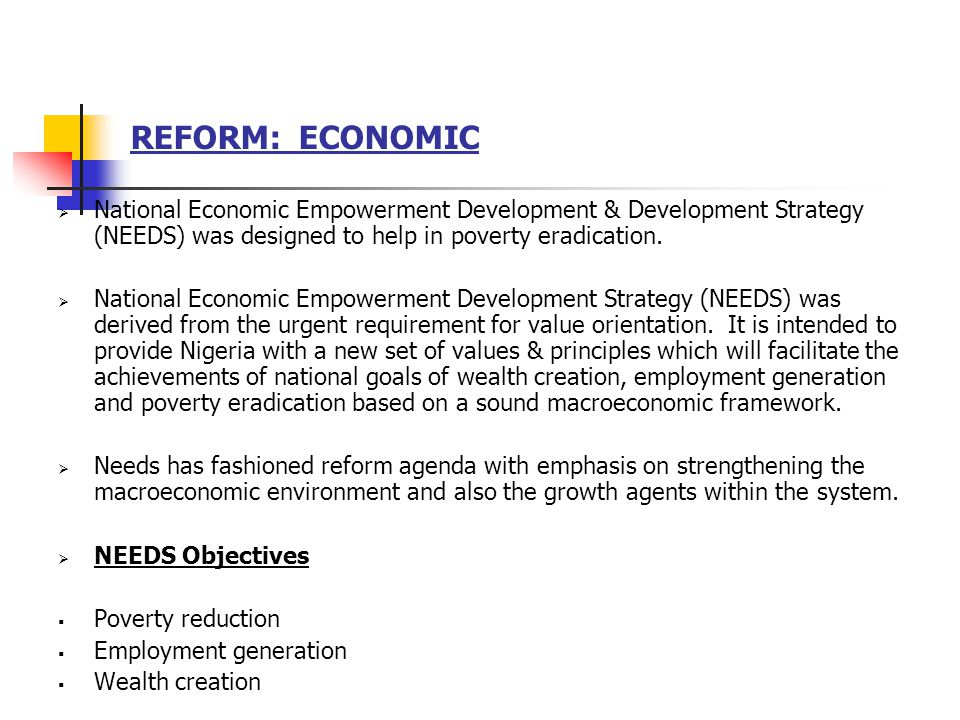 REFORM: ECONOMIC National Economic Empowerment Development & Development Strategy (NEEDS) was designed to help in poverty eradication.