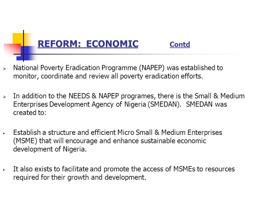 REFORM: ECONOMIC Contd National Poverty Eradication Programme (NAPEP) was established to monitor, coordinate and review all poverty eradication efforts.