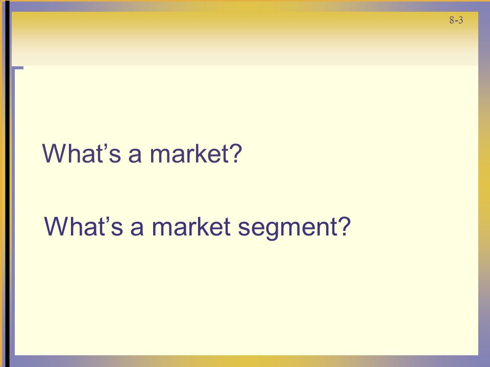 8-4 Why should we segment markets and target certain segments.