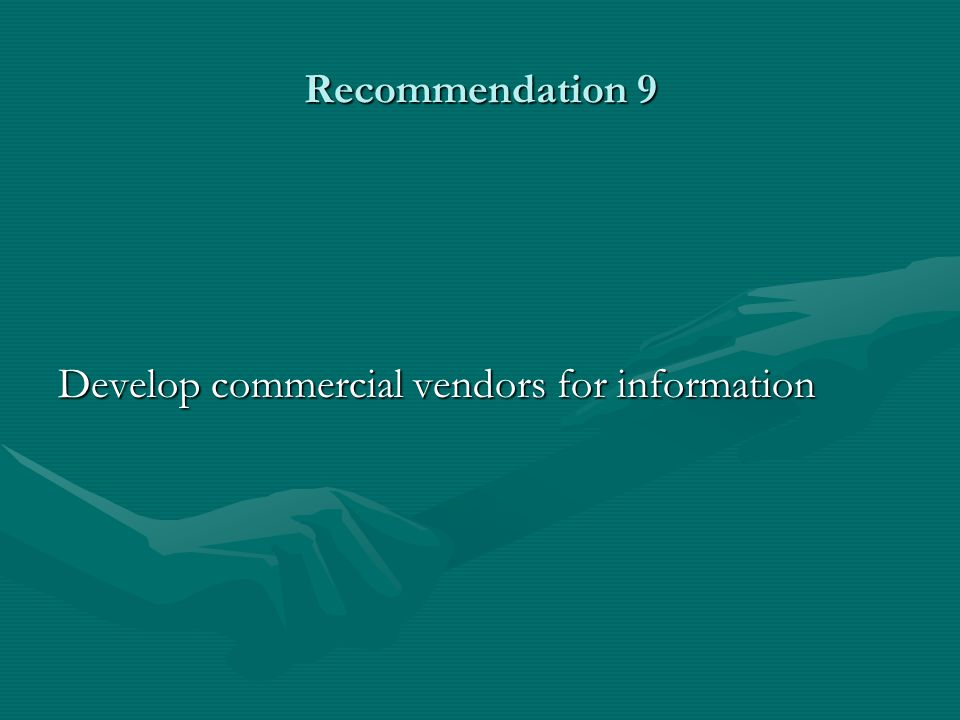 Recommendation 9 Develop commercial vendors for information