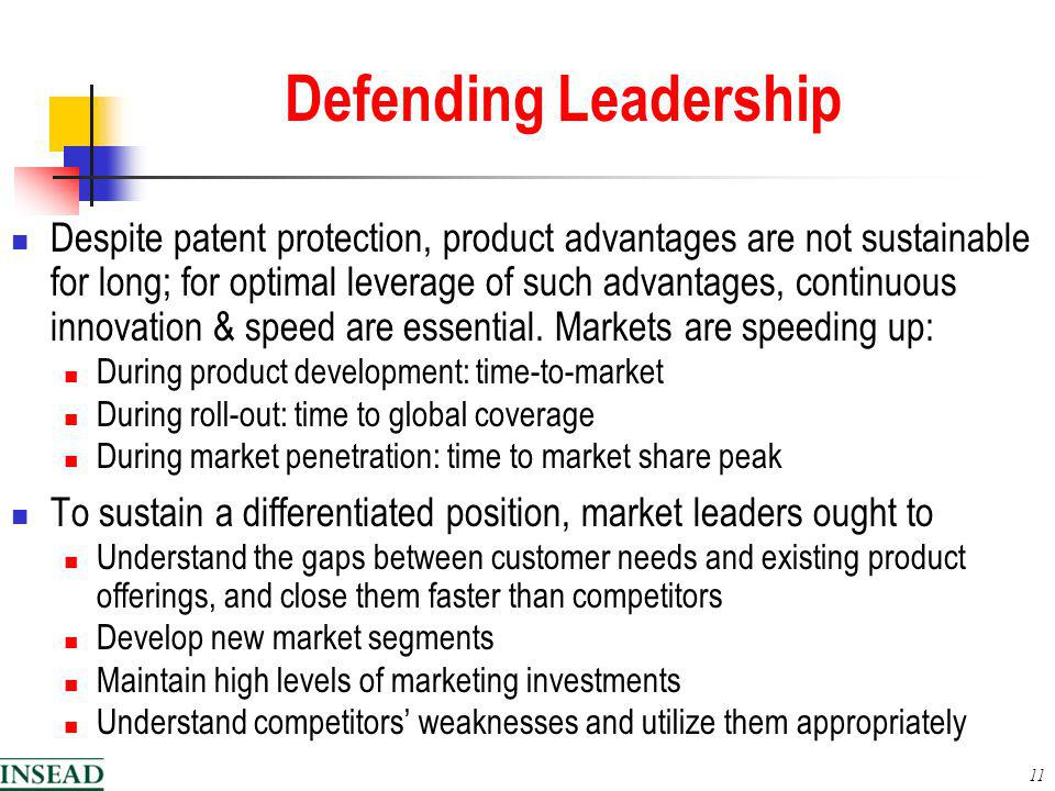 11 Defending Leadership Despite patent protection, product advantages are not sustainable for long; for optimal leverage of such advantages, continuous innovation & speed are essential.