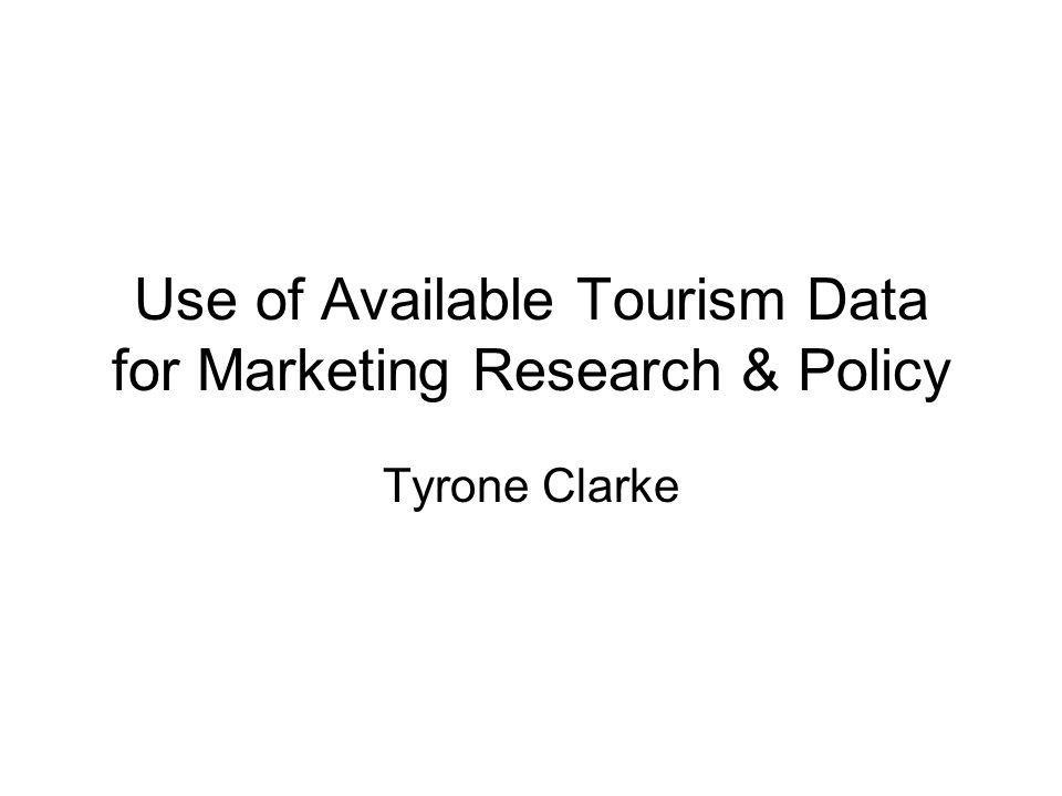 Use of Available Tourism Data for Marketing Research & Policy Tyrone Clarke