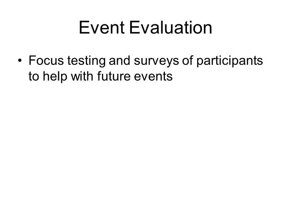 Event Evaluation Focus testing and surveys of participants to help with future events