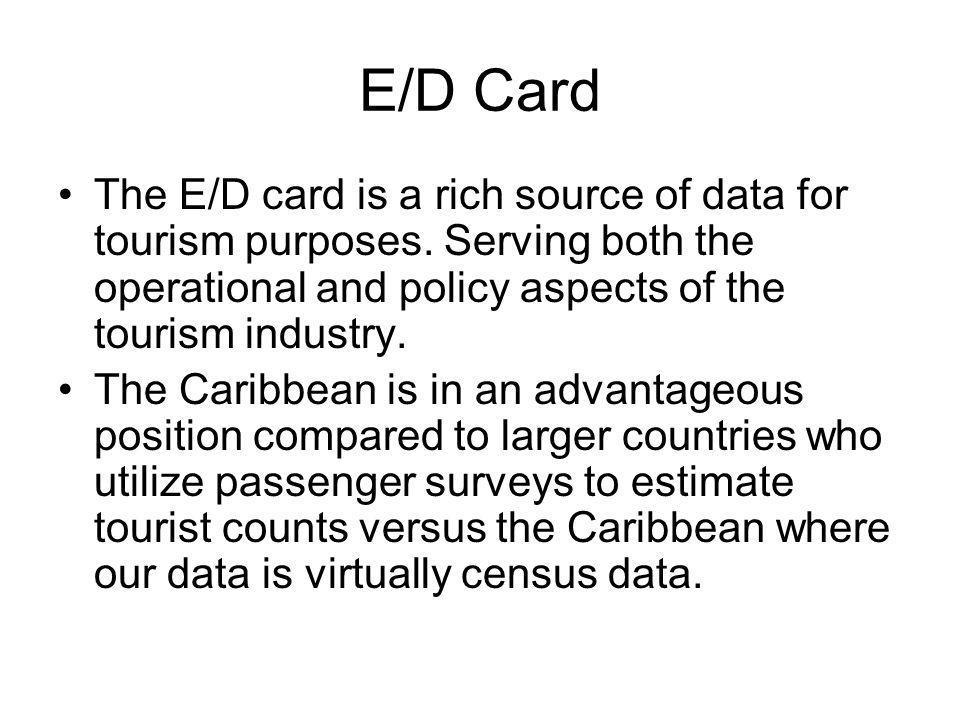 E/D Card The E/D card is a rich source of data for tourism purposes.