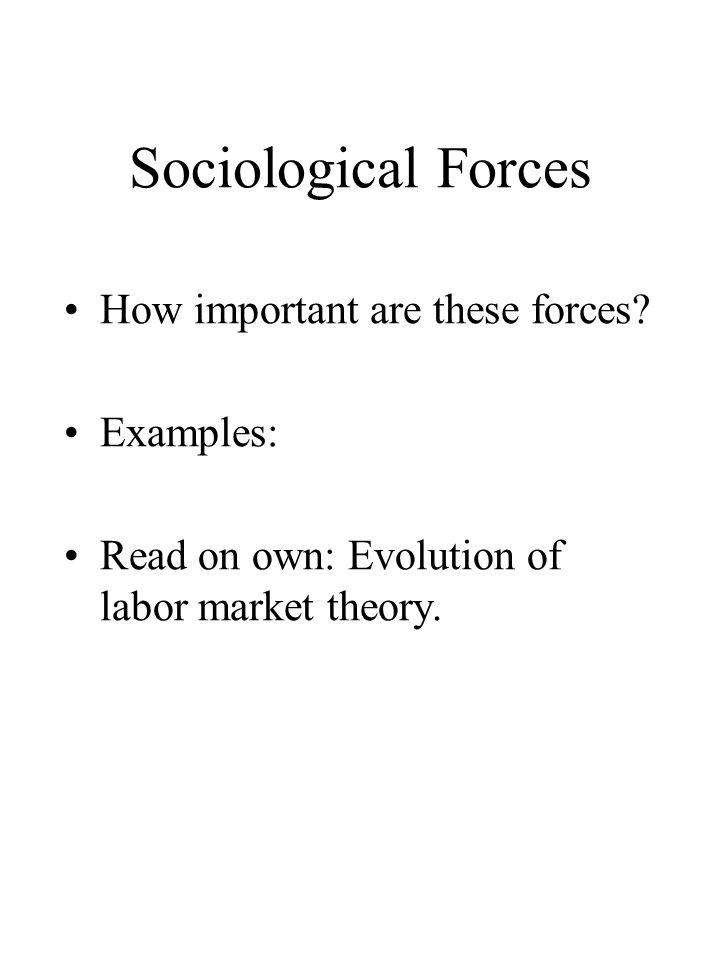 Sociological Forces How important are these forces? Examples: Read on own: Evolution of labor market theory.