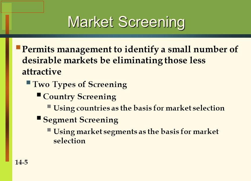 Initial Screening Basic Need Potential If the need is lacking, then no reasonable expenditure of effort and money will enable the firm to market its goods and services Easier for producers of specialized industrial materials or equipment than for widely consumed products 14-6 Foreign Trade and Investment If the need potential cannot be readily established for the good or service, analysts can use U.N.s International Trade Statistics Yearbook, Volume II to identify export and import quantities