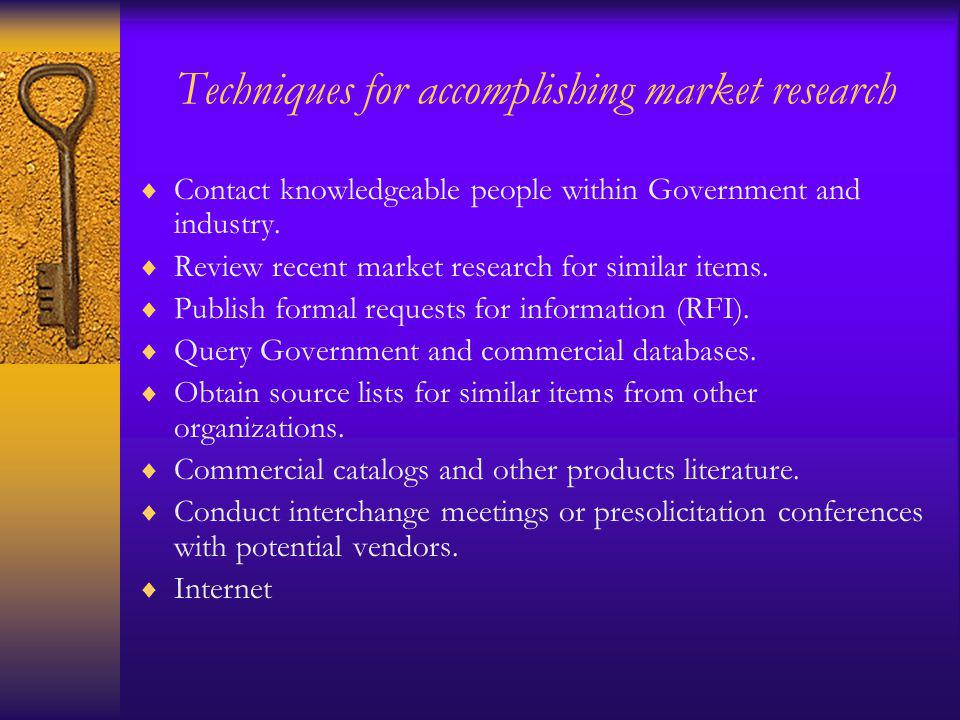 Techniques for accomplishing market research Contact knowledgeable people within Government and industry.