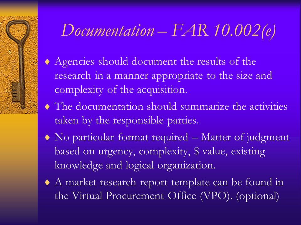 Documentation – FAR 10.002(e) Agencies should document the results of the research in a manner appropriate to the size and complexity of the acquisition.