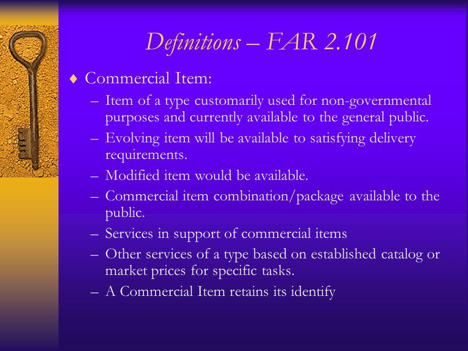 Definitions – FAR 2.101 Commercial Item: –Item of a type customarily used for non-governmental purposes and currently available to the general public.