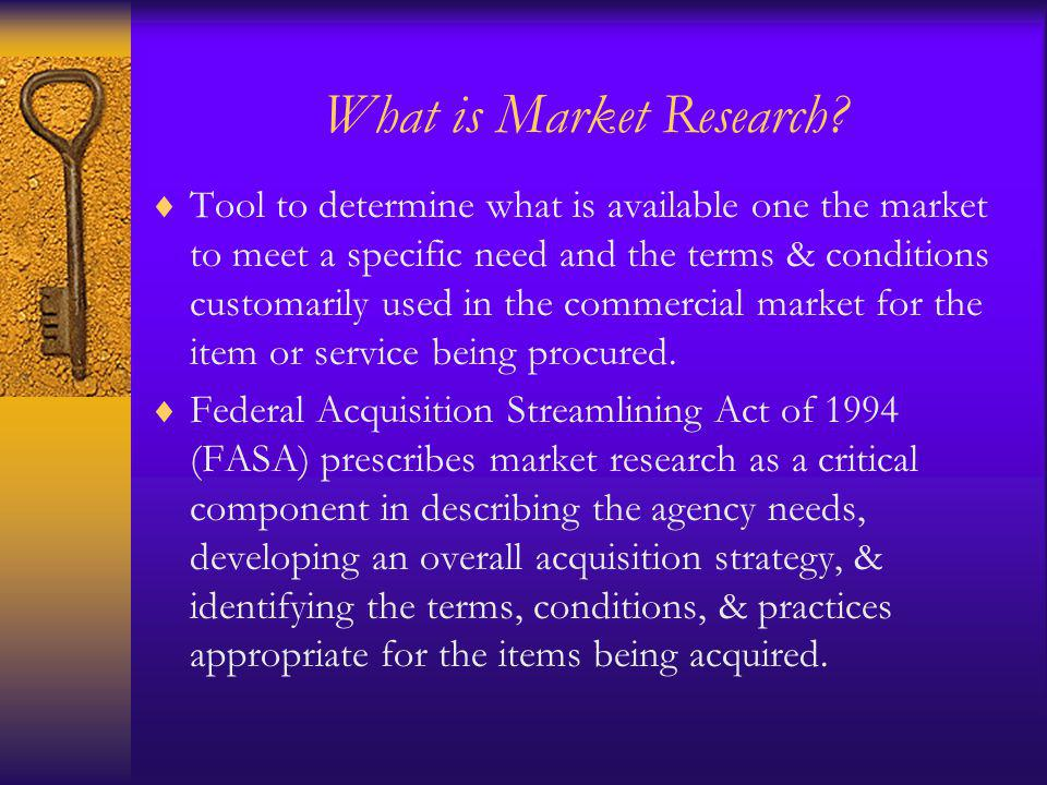 Market Research contd FAR Part 10.001 requires: Before developing new requirements documents.